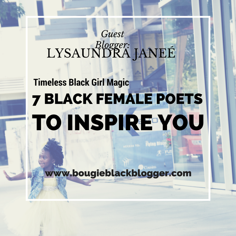 Timeless Black Girl Magic: 7 BLACK FEMALE POETS TO INSPIRE YOU