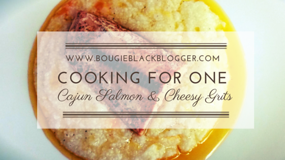 Cooking For One: Cajun Salmon and Cheesy Grits Recipe