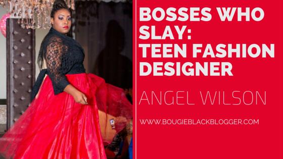 Bosses Who Slay: Teen Fashion Designer Angel Wilson