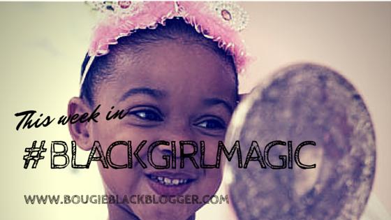 This Week in BlackGirlMagic What It IS!