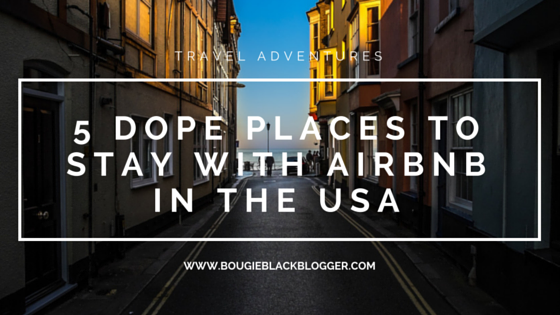 Summer Travels: 5 Dope AirBnB Places to Stay in USA