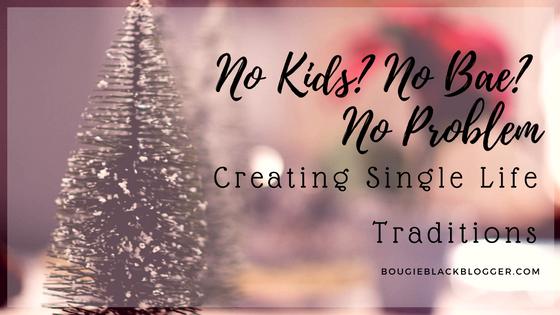 No Kids? No Bae? No Problem!- Creating Single Life Traditions